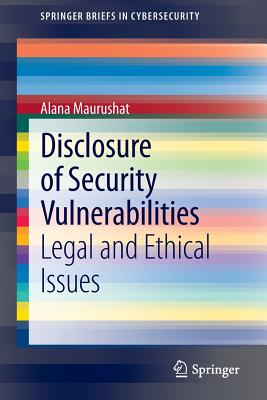 Disclosure of Security Vulnerabilities By Maurushat, Alana